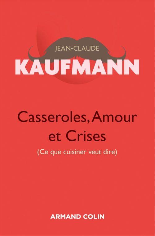 Casseroles, amours et crises ; ce que cuisiner veut dire (2e édition)