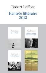 Vente EBooks : Rentrée littéraire 2013 - Robert Laffont - Extraits  - Jean d'Ormesson - Alexis SALATKO - Patrick FLANERY - Pauline GUÉNA