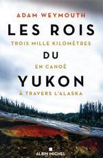 Les rois du Yukon ; trois mille kilomètres en canoë à travers l'Alaska