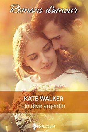 Un rêve argentin  - Kate Walker