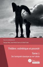 Théâtre : esthétique et pouvoir  - Jose Pedro Serra - Jacopo Masi - Sofia Frade