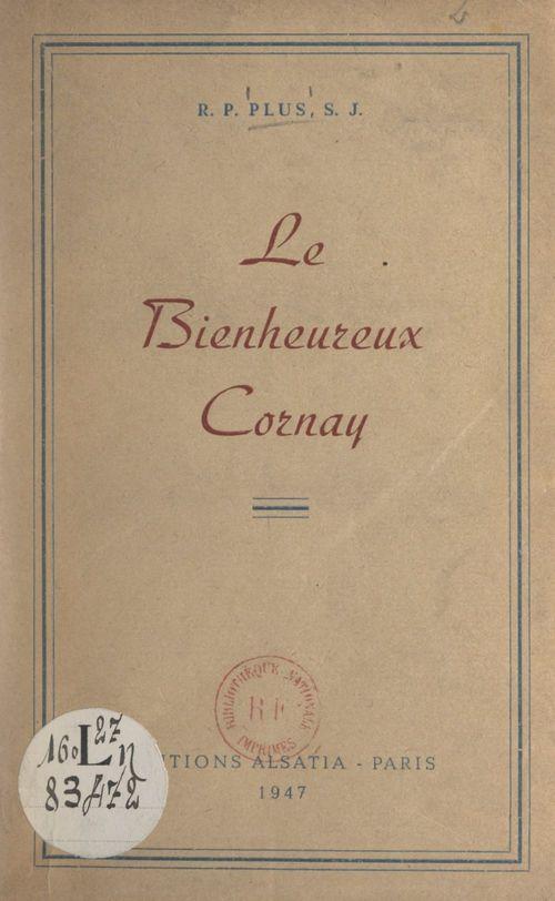 Le bienheureux Jean-Charles Cornay  - Raoul Plus