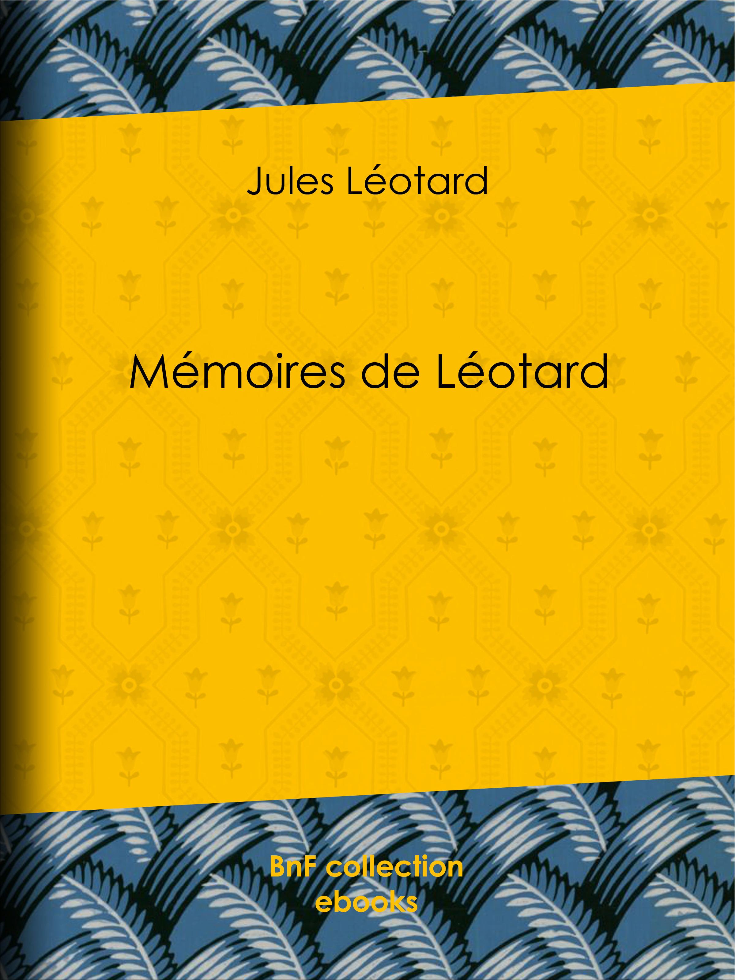 Mémoires de Léotard  - Jules Léotard