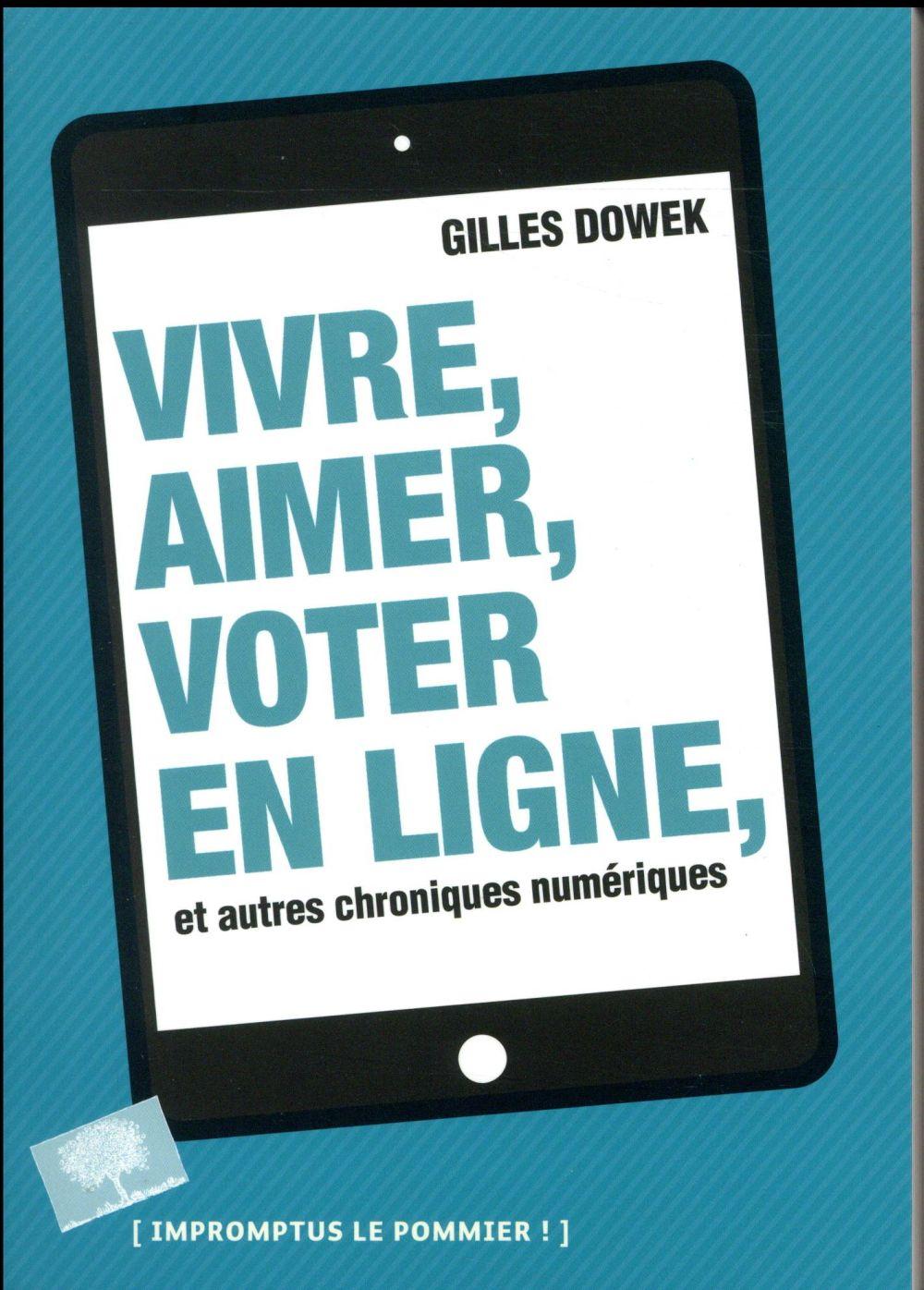 Vivre, aimer, voter en ligne et autres chroniques numériques