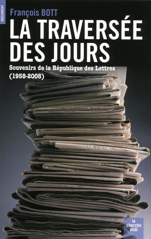 La traversée des jours ; souvenirs de la République des Lettres (1958-2008)