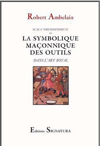 La symbolique maconnique des outils dans l'art royal