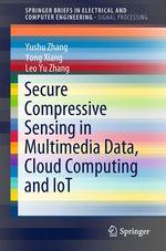 Secure Compressive Sensing in Multimedia Data, Cloud Computing and IoT  - Yong Xiang - Leo Yu Zhang - Yushu Zhang