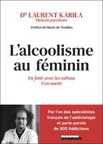 Vente EBooks : L'alcoolisme au féminin ; en finir avec les tabous, s'en sortir  - Laurent Karila