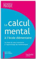 Le calcul mental à l'école élémentaire ; les bases du calcul necessaires à l'apprentissage des mathématiques
