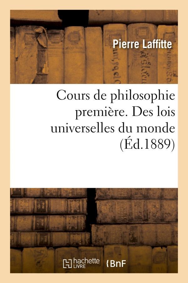 Cours de philosophie premiere. des lois universelles du monde