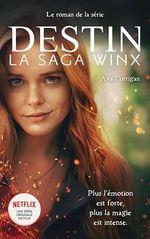 Destin : La Saga Winx - Le roman officiel de la série Netflix  - Netflix