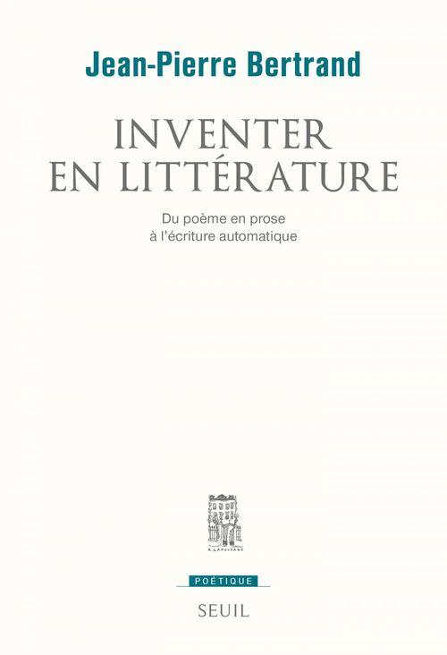 Inventer en littérature ; du poème en prose à l'écriture automatique