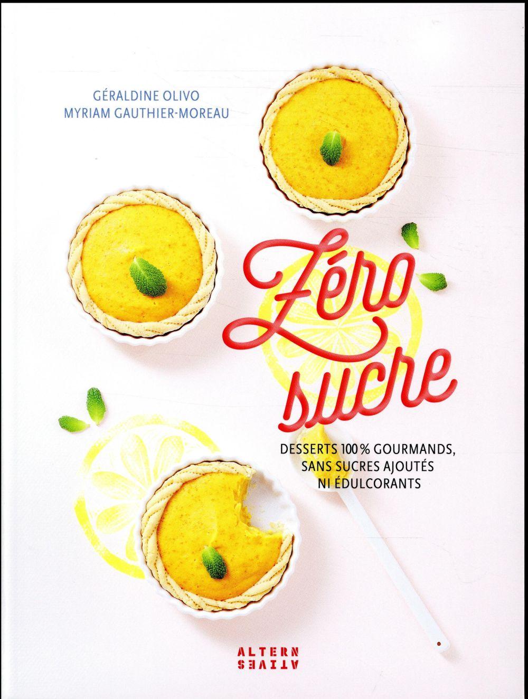 Zéro sucre ; desserts 100 % gourmands, sans sucres ajoutés ni édulcorants