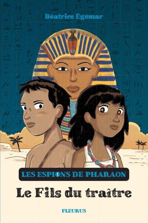les espions du pharaon t.1 ; le fils du traître