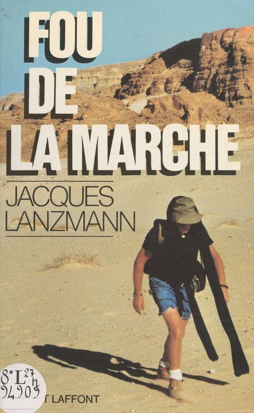 Fou de la marche  - Jacques Lanzmann