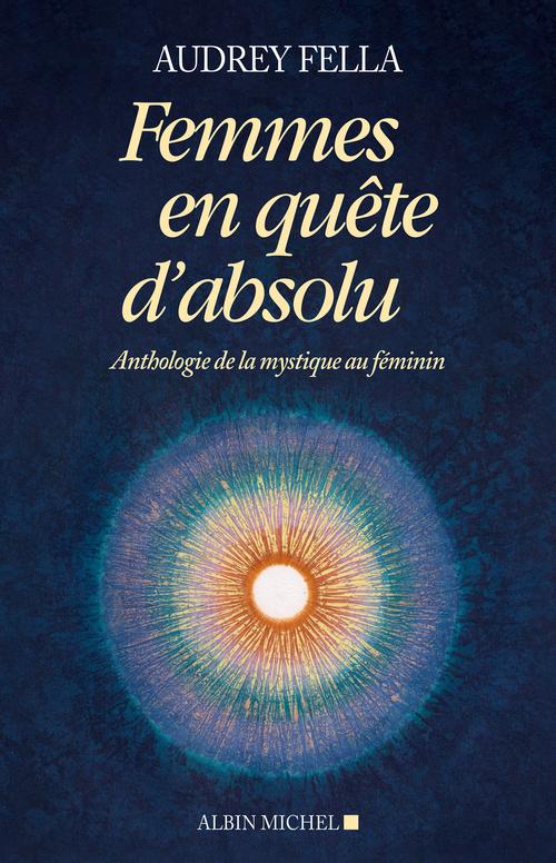 femmes en quête d'absolu ; anthologie de la mystique au féminin