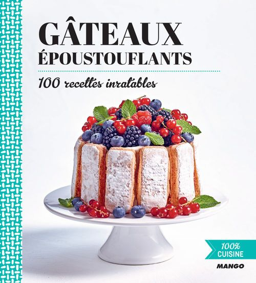 Gâteaux époustouflants ; 100 recettes inratables