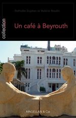 Un café à Beyrouth  - Nathalie Duplan / Va - Valérie RAULIN - Nathalie DUPLAN