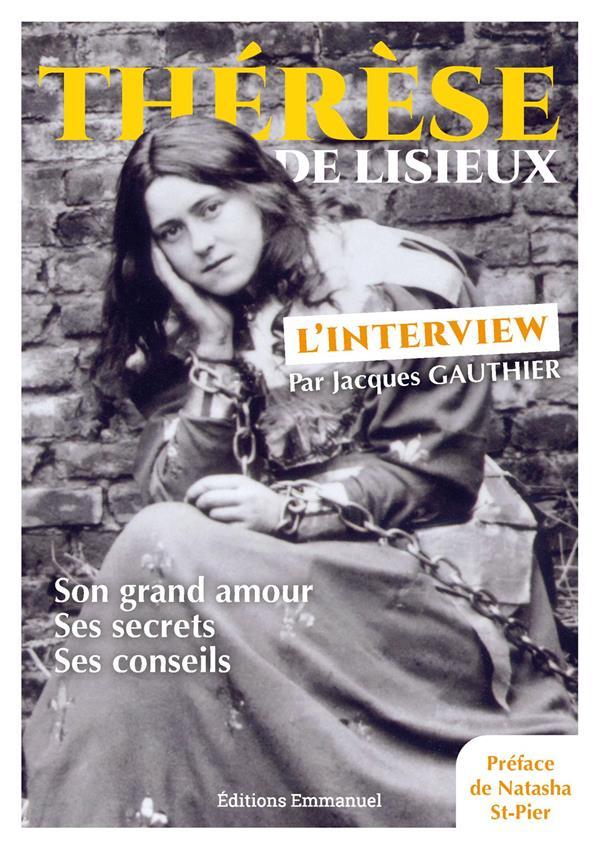 Thérèse de Lisieux, l'interview ; son grand amour, ses secrets, ses conseils