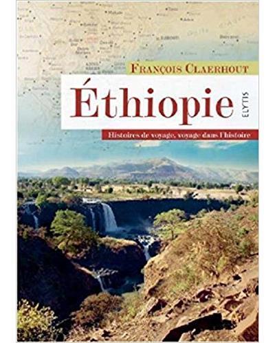 Ethiopie ; histoires de voyages, voyage dans l'histoire