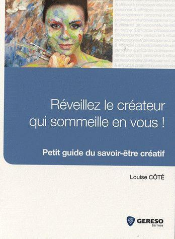 Reveillez Le Createur Qui Sommeille En Vous ! Petit Guide Du Savoir-Etre Creatif