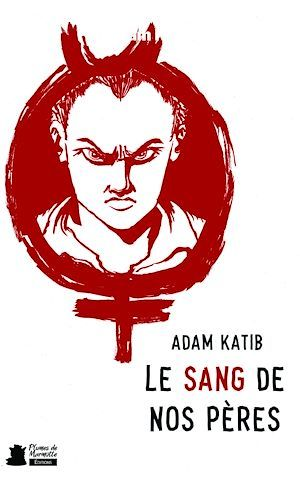 Le sang de nos pères  - Adam Katib