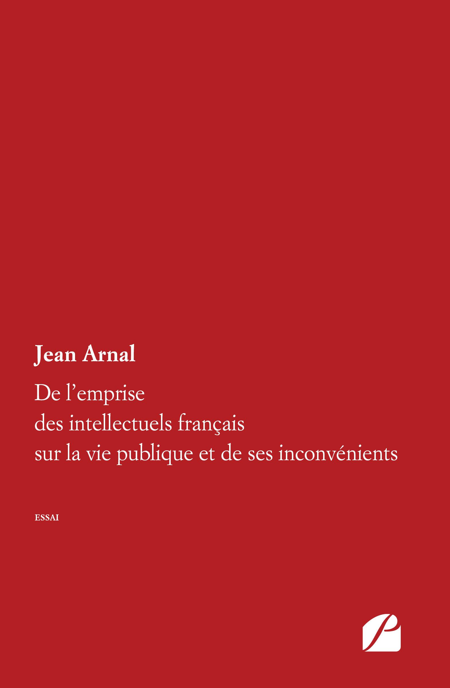 De l'emprise des intellectuels français sur la vie publique et de ses inconvénients  - Jean Arnal