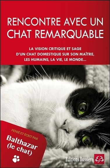 Rencontre avec un chat remarquable ; pensé et écrit par Balthazar le chat