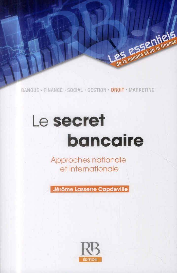 Le secret bancaire ; approches nationale et internationale