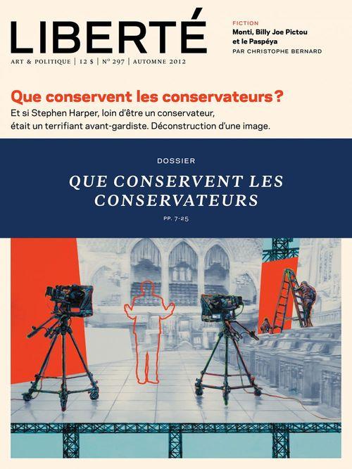 Liberté 297 - Dossier - Que conservent les Conservateurs?