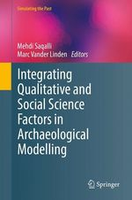 Integrating Qualitative and Social Science Factors in Archaeological Modelling  - Marc Vander Linden - Mehdi Saqalli