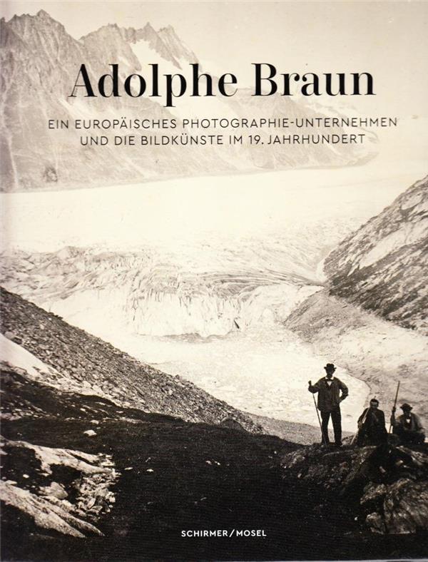 Adolphe Braun ; ein europäisches photographie-unternehmen und die bildkünste im 19. Jahrhundert