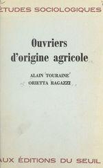 Vente Livre Numérique : Ouvriers d'origine agricole  - Alain TOURAINE - Orietta Ragazzi
