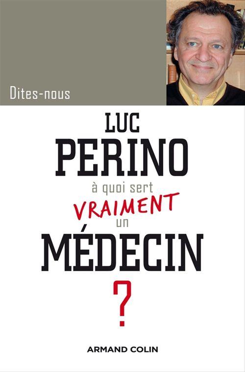 Dites-nous, Luc Perino, à quoi sert vraiment un médecin ?