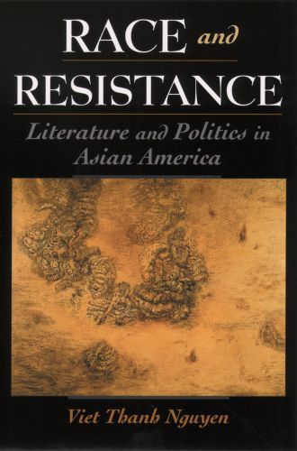 Race and resistance ; literature and politics in Asian america