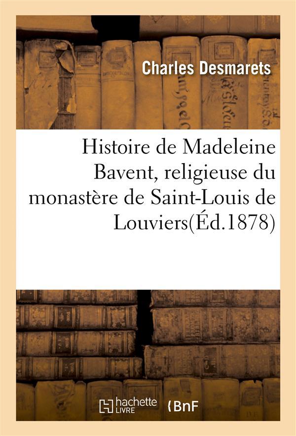 Histoire de madeleine bavent, religieuse du monastere de saint-louis de louviers - reimpression sur