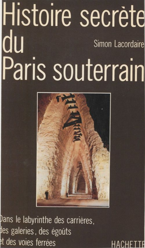 Histoire secrète du Paris souterrain