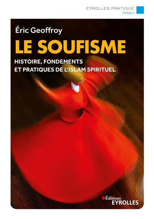 Le soufisme ; histoire, fondements et pratiques de l'islam spirituel
