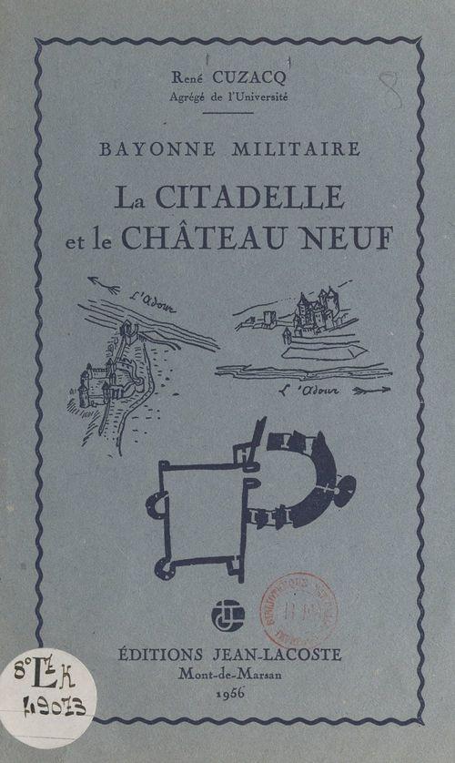 Bayonne militaire : la citadelle et le Château Neuf