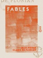 Fables - Publiées avec un avant-propos sur la fable et une table alphabétique  - Jean-Pierre Claris de Florian