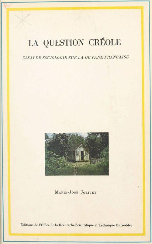La question créole : essai de sociologie sur la Guyane française