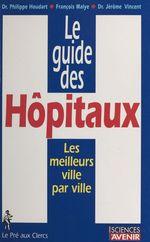 Vente Livre Numérique : Le guide des hôpitaux  - Philippe Houdart - Jérôme Vincent - François Malye