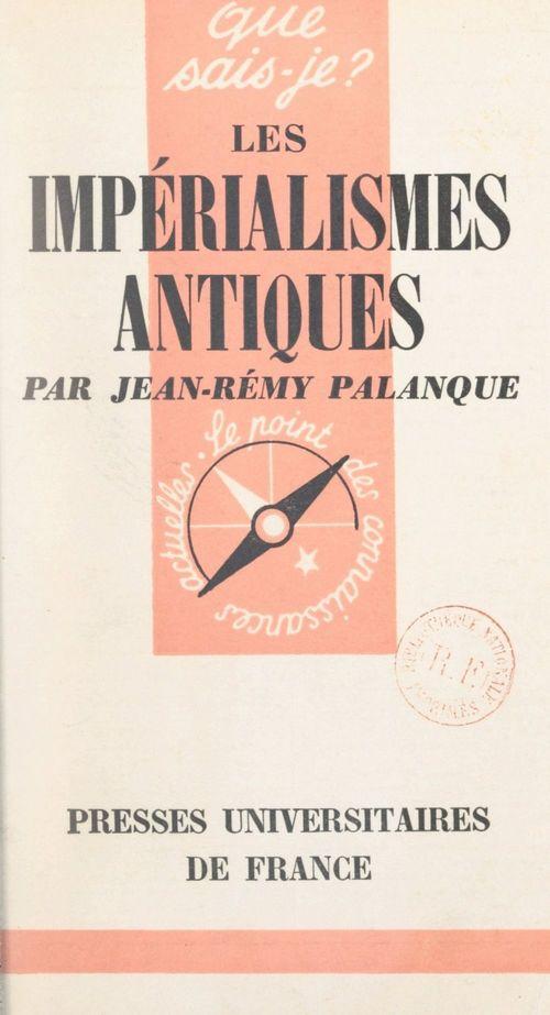 Les impérialismes antiques  - Jean-Remy Palanque