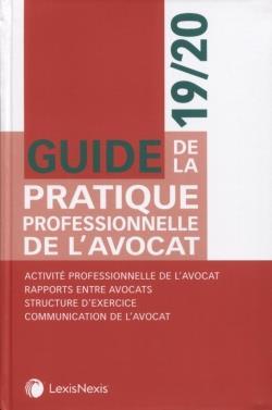Guide de la pratique professionnelle de l'avocat ; activité professionnelle de l'avocat (édition 2019/2020)