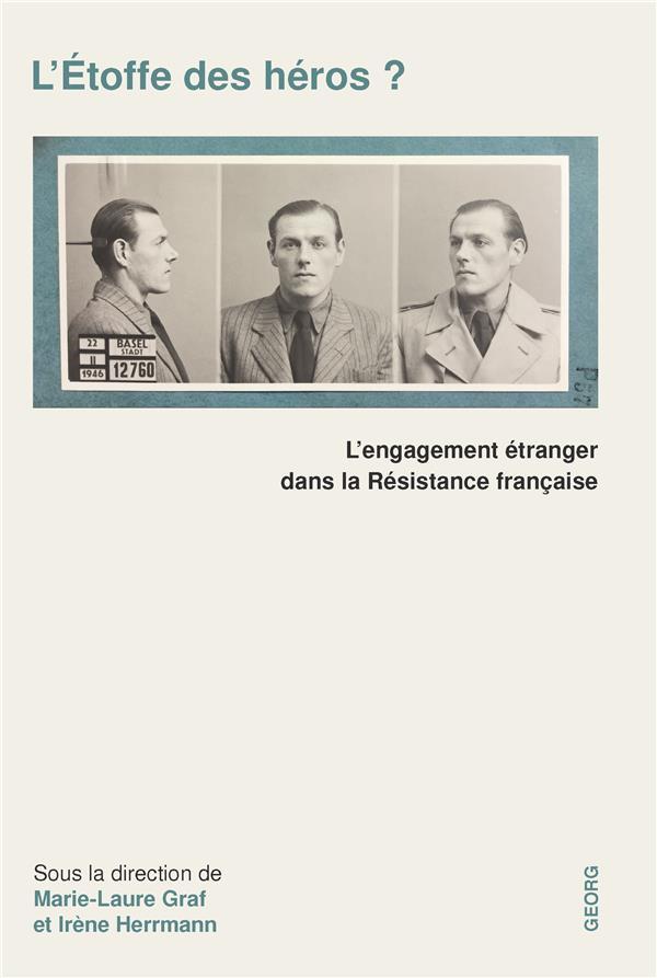 L'étoffe des héros ; l'engagement étranger dans la Résistance française
