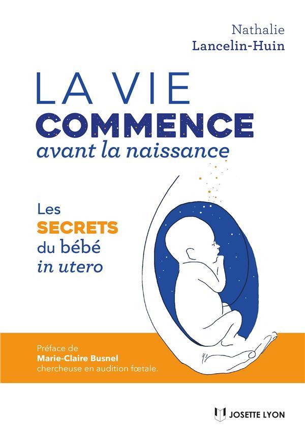La vie du bébé avant sa naissance ; les secrets du bébé in utero