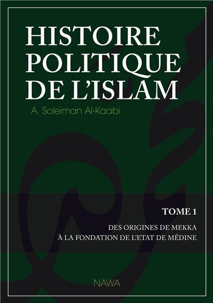 Histoire politique de l'islam t.1 ; des origines de Mekka à la fondation de l'Etat de Médine