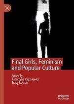 Final Girls, Feminism and Popular Culture  - Katarzyna Paszkiewicz - Stacy Rusnak