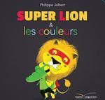 Vente EBooks : Super Lion et les couleurs  - Philippe Jalbert