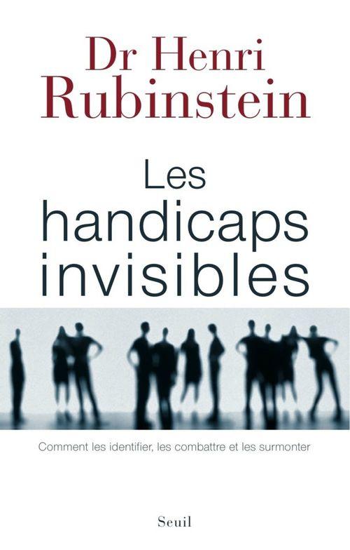les handicaps invisibles ; comment les identifier, les combattre et les surmonter